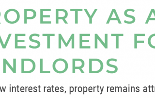Property as an Investment for Landlords - with low interest rates, property remains attractive