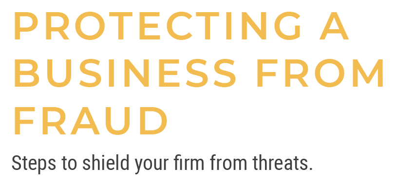 Protecting a Business From Fraud - Steps to shield your firm from threats