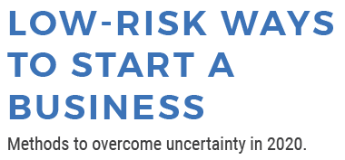 Low Risk Ways to Start a Business - methods to overcome uncertainty in 2020