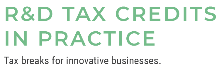 R&D Tax Credits in Practice - Tax breaks for innovative businesses
